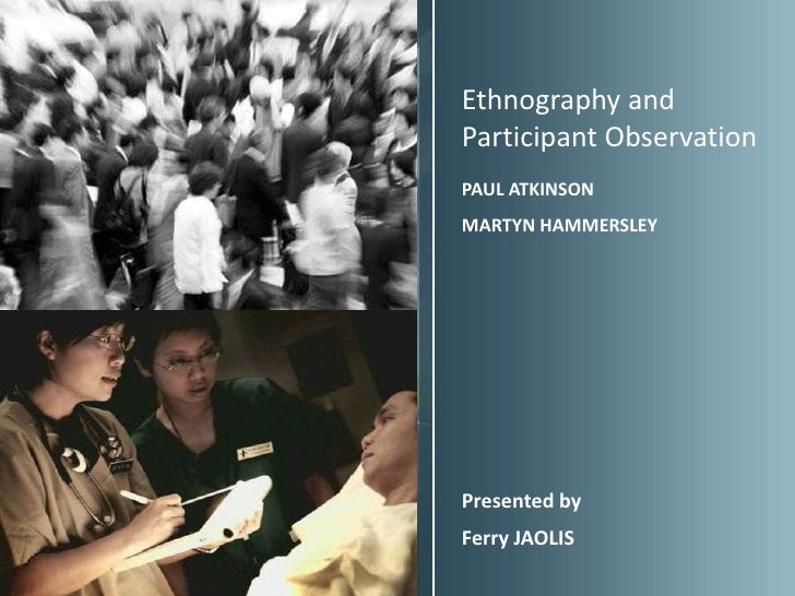 Ethnography andParticipant ObservationPAUL ATKINSONMARTYN HAMMERSLEYPresented byFerry JAOLIS