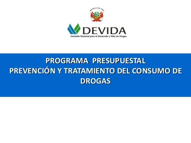 PROGRAMA PRESUPUESTALPREVENCIÓN Y TRATAMIENTO DEL CONSUMO DEDROGAS