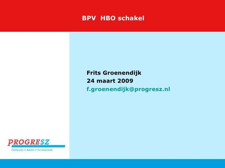 BPV  HBO schakel Frits Groenendijk 24 maart 2009 [email_address]