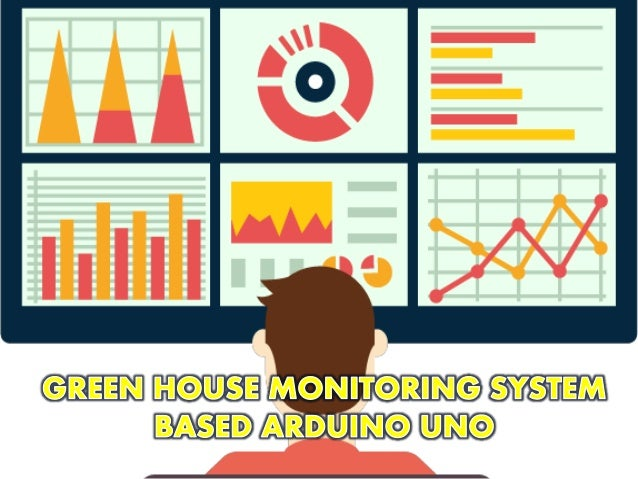GREEN HOUSE MONITORING SYSTEM BASED ON ARDUINO UNO