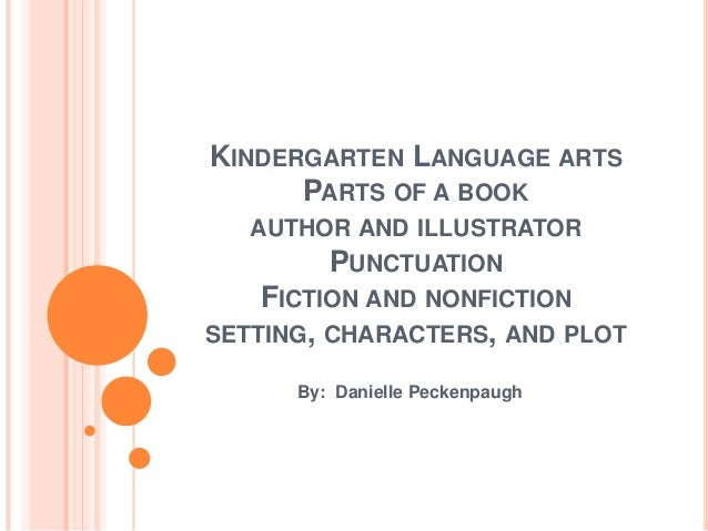KINDERGARTEN LANGUAGE ARTS      PARTS OF A BOOK   AUTHOR AND ILLUSTRATOR        PUNCTUATION    FICTION AND NONFICTIONSETTI...