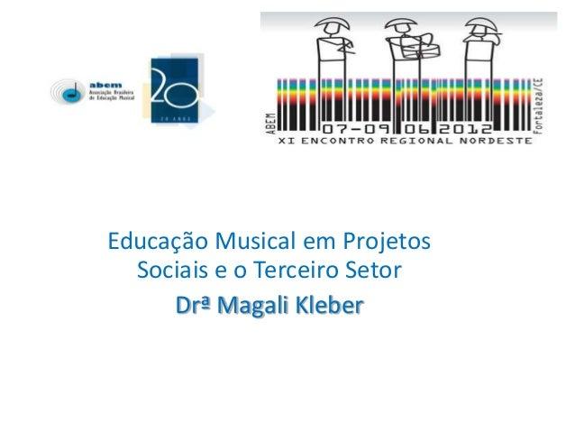 Educação Musical em Projetos  Sociais e o Terceiro Setor     Drª Magali Kleber