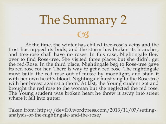 "the nightingale and the rose summary Summary 01: ""the young kind"" the young person king is a statement of the author oscar wilde narrated in third person and in which it uses a descriptive language."