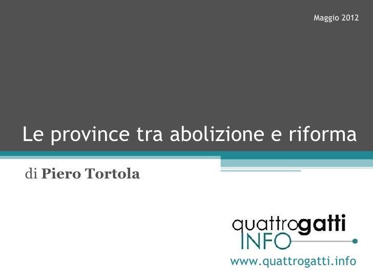Maggio 2012Le province tra abolizione e riformadi Piero Tortola                      www.quattrogatti.info
