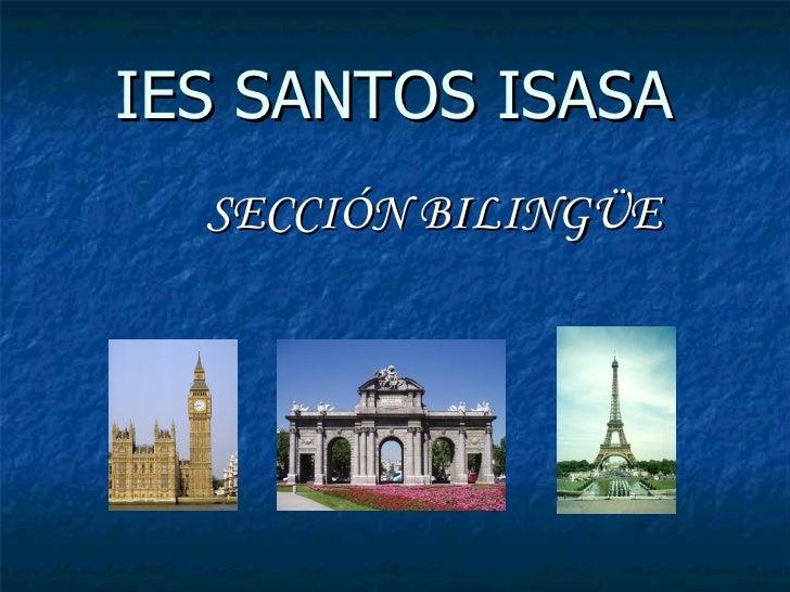 IES SANTOS ISASA <ul><li>SECCIÓN BILINGÜE </li></ul>