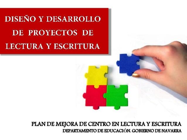 PLAN DE MEJORA DE CENTRO EN LECTURA Y ESCRITURA         DEPARTAMENTO DE EDUCACIÓN. GOBIERNO DE NAVARRA