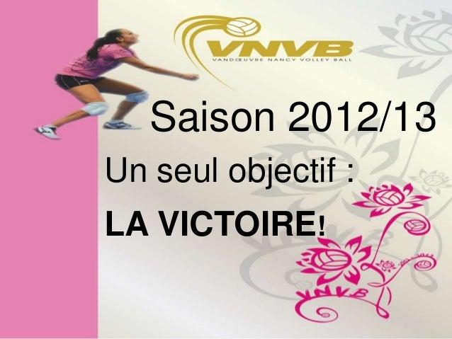 Saison 2012/13Un seul objectif :LA VICTOIRE!