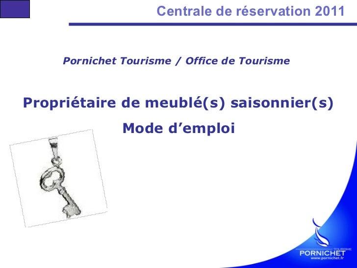 Centrale de réservation 2011  Pornichet Tourisme / Office de Tourisme   Propriétaire de meublé(s) saisonnier(s) Mode d'emp...