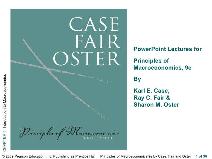 of 36 PowerPoint Lectures for  Principles of Macroeconomics, 9e By  Karl E. Case,  Ray C. Fair &  Sharon M. Oster ;  ;