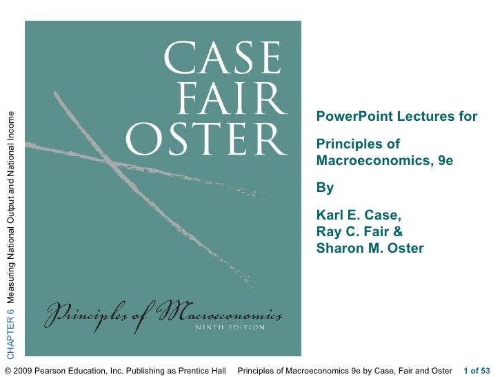 of 53 PowerPoint Lectures for  Principles of Macroeconomics, 9e By  Karl E. Case,  Ray C. Fair &  Sharon M. Oster ;  ;
