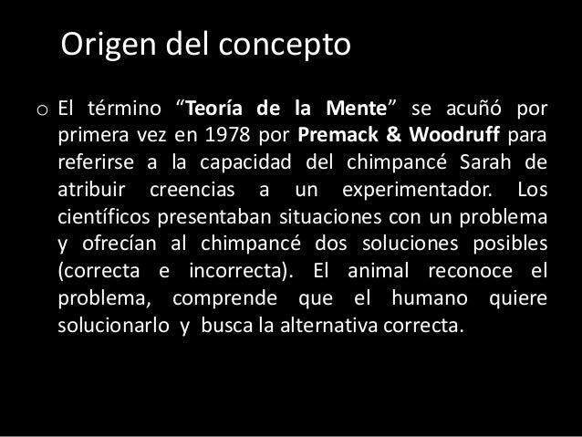 """Origen del concepto o El término """"Teoría de la Mente"""" se acuñó por primera vez en 1978 por Premack & Woodruff para referir..."""