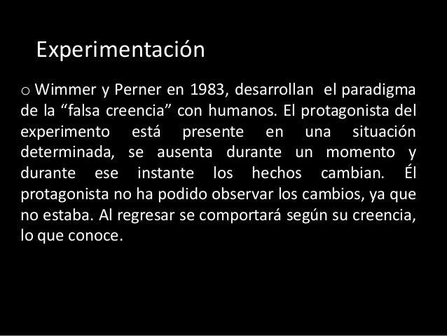 """Experimentación o Wimmer y Perner en 1983, desarrollan el paradigma de la """"falsa creencia"""" con humanos. El protagonista de..."""