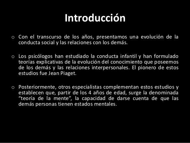 Introducción o Con el transcurso de los años, presentamos una evolución de la conducta social y las relaciones con los dem...
