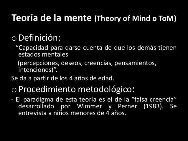 """Teoría de la mente (Theory of Mind o ToM) o Definición: - """"Capacidad para darse cuenta de que los demás tienen estados men..."""