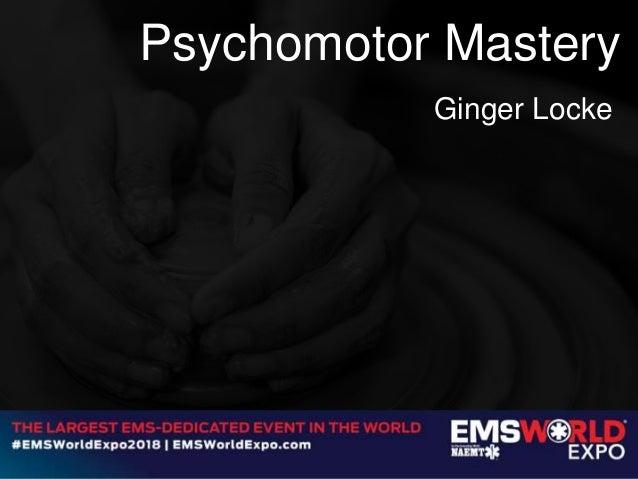 Psychomotor Mastery Ginger Locke