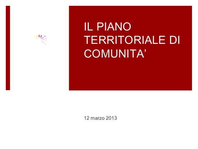 IL PIANOTERRITORIALE DICOMUNITA'12 marzo 2013