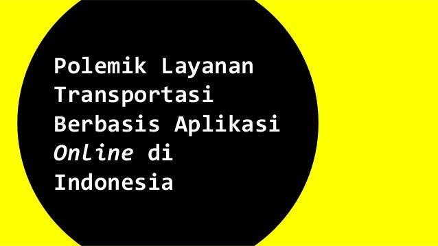 Polemik Layanan Transportasi Berbasis Aplikasi Online di Indonesia