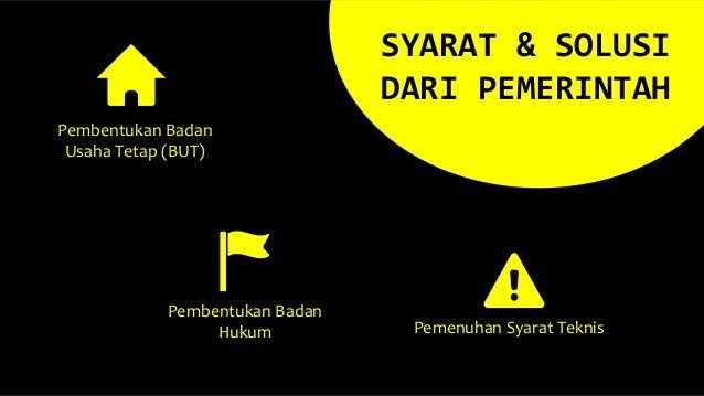 Pembentukan Badan Usaha Tetap (BUT) SYARAT & SOLUSI DARI PEMERINTAH Pembentukan Badan Hukum Pemenuhan Syarat Teknis