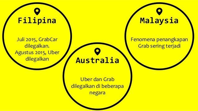 Filipina Juli 2015, GrabCar dilegalkan. Agustus 2015, Uber dilegalkan Australia Uber dan Grab dilegalkan di beberapa negar...