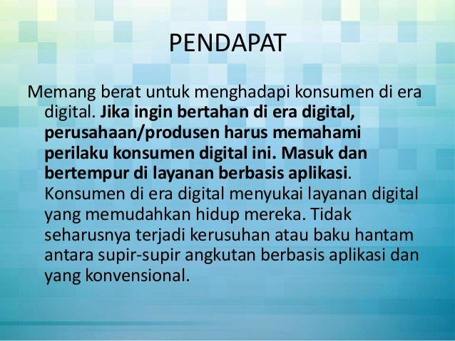 PENDAPAT Memang berat untuk menghadapi konsumen di era digital. Jika ingin bertahan di era digital, perusahaan/produsen ha...