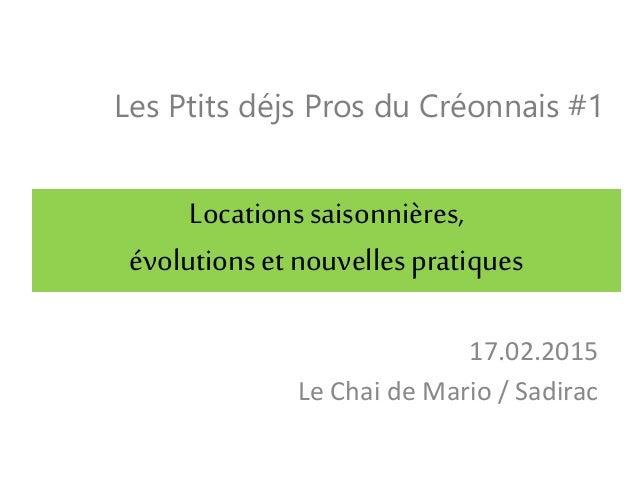 Les Ptits déjs Pros du Créonnais #1 17.02.2015 Le Chai de Mario / Sadirac Locationssaisonnières, évolutions etnouvellespra...