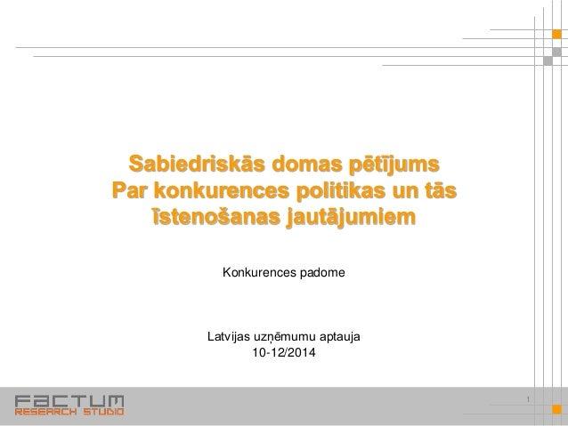 Sabiedriskās domas pētījums Par konkurences politikas un tās īstenošanas jautājumiem Konkurences padome Latvijas uzņēmumu ...