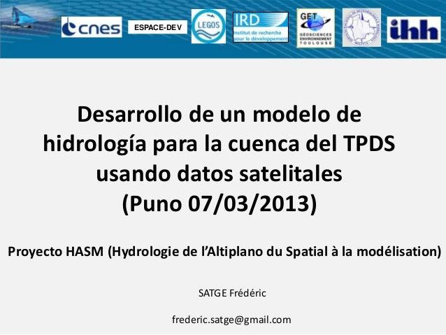 Desarrollo de un modelo dehidrología para la cuenca del TPDSusando datos satelitales(Puno 07/03/2013)SATGE Frédéricfrederi...
