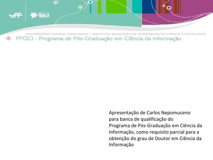 Apresentação de Carlos Nepomuceno para banca de qualificação do Programa de Pós-Graduação em Ciência da  Informação, como ...