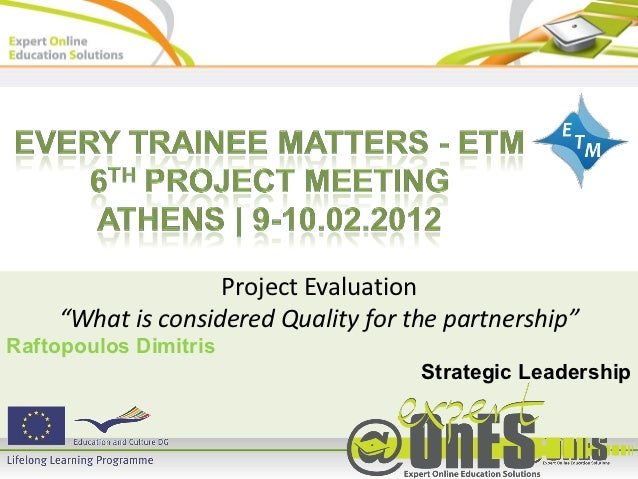 """Project Evaluation    """"What is considered Quality for the partnership""""Raftopoulos Dimitris                                ..."""
