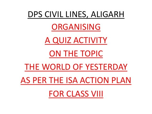 DPS CIVIL LINES, ALIGARH ORGANISING A QUIZ ACTIVITY ON THE TOPIC THE WORLD OF YESTERDAY AS PER THE ISA ACTION PLAN FOR CLA...