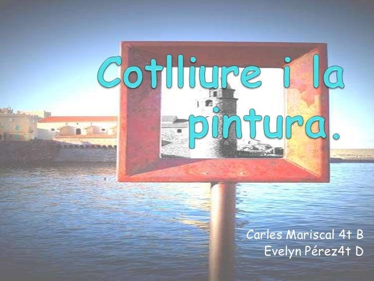Cotlliure i la pintura.<br />Carles Mariscal 4t B<br />Evelyn Pérez4t D<br />