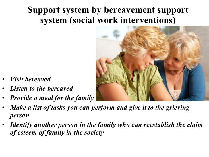 social work and bereavement Social workers and other caregivers can find useful information at the national alliance for grieving children's website (childrengrieveorg) about the needs of grieving kids and teenagers, along with links to numerous resources, including bereavement support programs across the country.