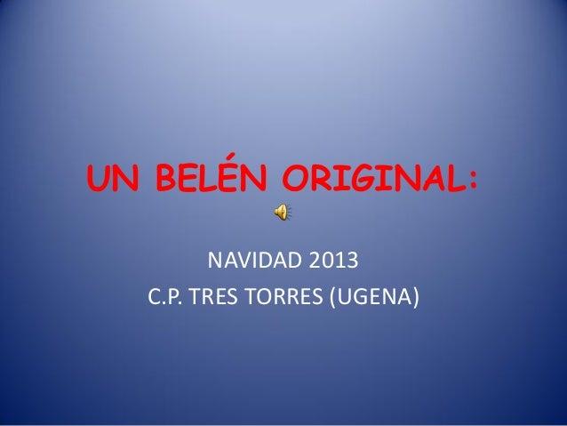 UN BELÉN ORIGINAL: NAVIDAD 2013 C.P. TRES TORRES (UGENA)