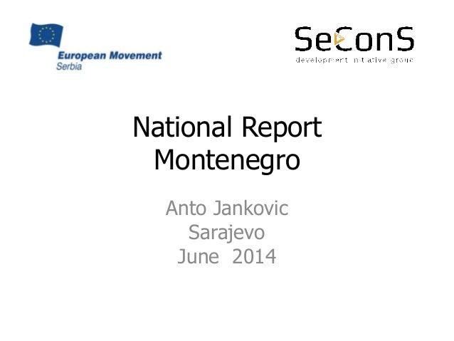 National Report Montenegro Anto Jankovic Sarajevo June 2014