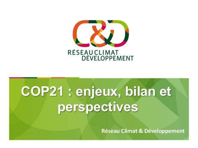 COP21 : enjeux, bilan et perspectives   RéseauClimat&Développement