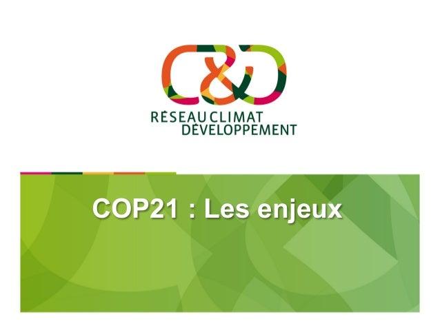 La COP21 : les enjeux  • Rectifier le tir ! Passer d'une trajectoire de 3°C à en deçà de 2°C • Créer les mécanismes pou...