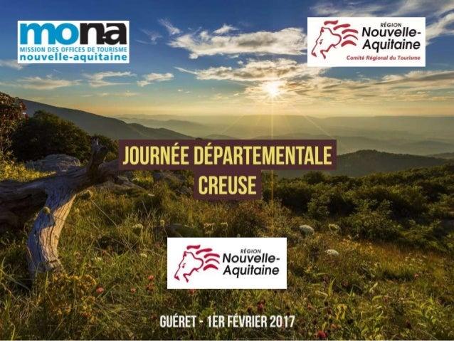 Guéret 01 février 2017 Programme de la matinée - Direction du tourisme : quelle organisation ? - Programme d'action CRT - ...
