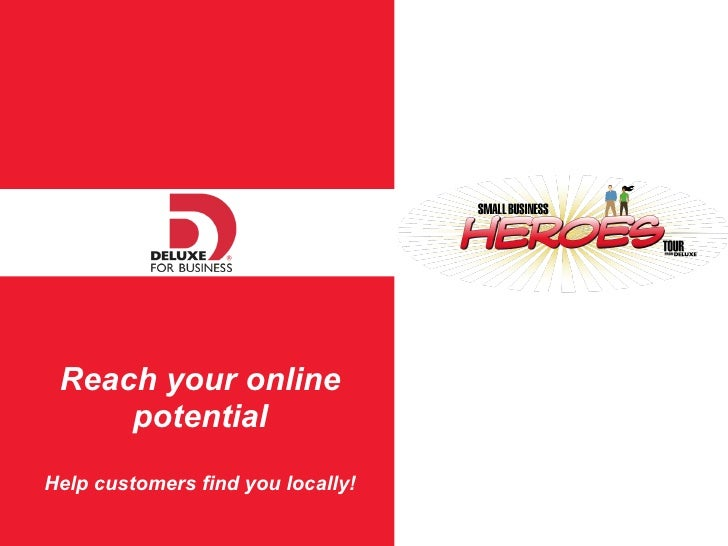 Reach your online potential Help customers find you locally!