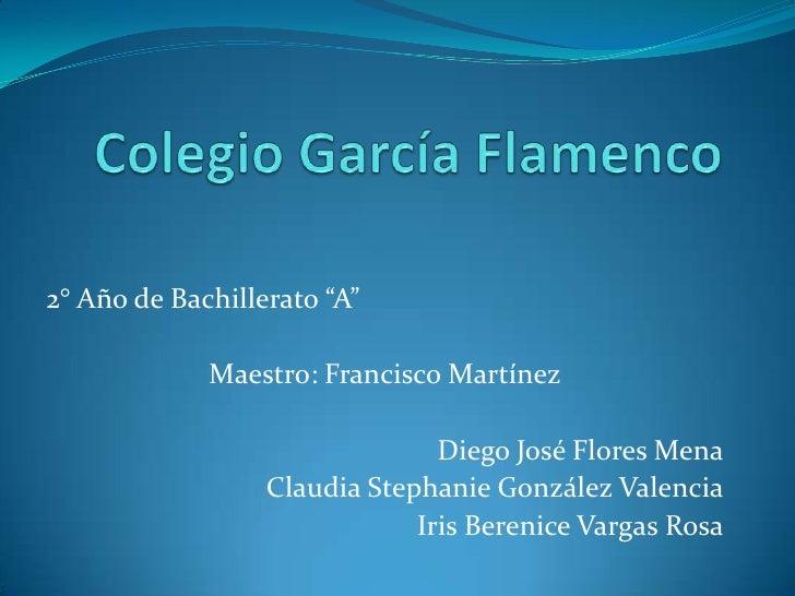 """2° Año de Bachillerato """"A""""             Maestro: Francisco Martínez                                Diego José Flores Mena  ..."""