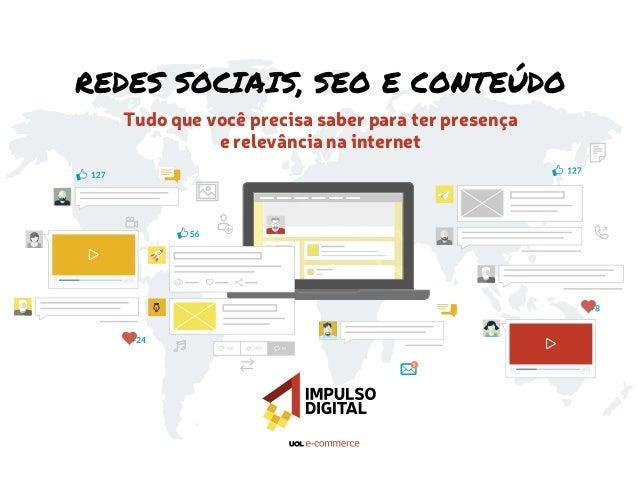 REDES SOCIAIS, SEO E CONTEÚDO Tudo que você precisa saber para ter presença e relevância na internet