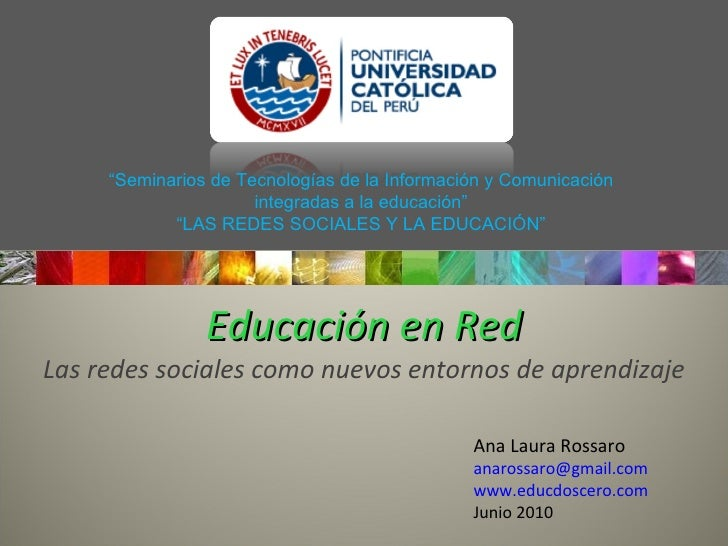 Educación en Red Las redes sociales como nuevos entornos de aprendizaje Ana Laura Rossaro [email_address] www.educdoscero....