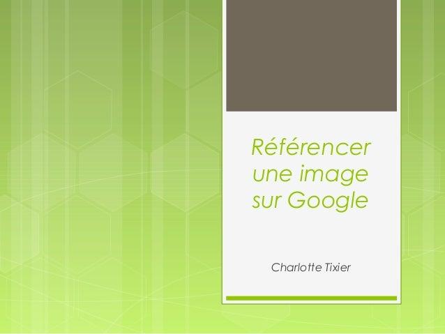 Référencerune imagesur Google Charlotte Tixier