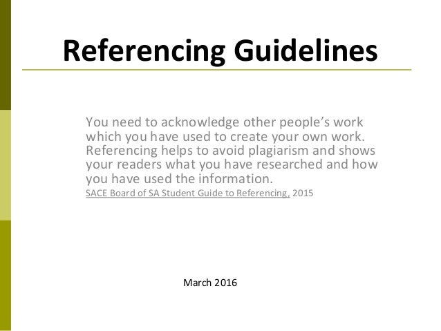 Referencing Guidelines You need to acknowledge other people's work which you have used to create your own work. Referencin...