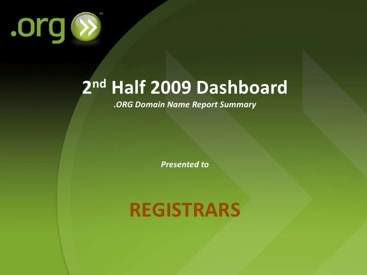 2nd Half 2009 Dashboard.ORG Domain Name Report SummaryPresented toREGISTRARS<br />
