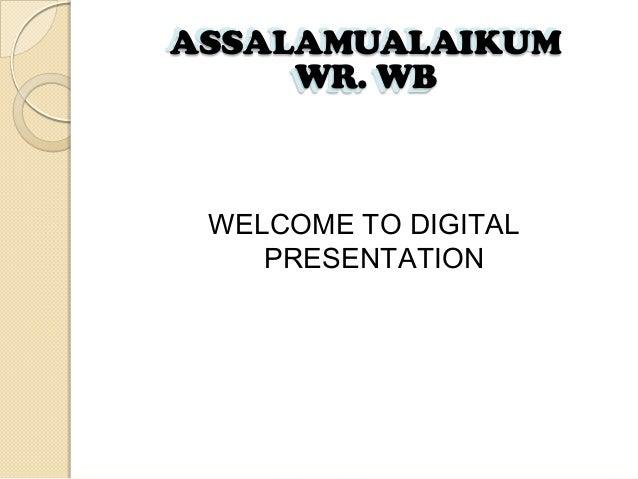 ASSALAMUALAIKUM ASSALAMUALAIKUM WR. WB WR. WB  WELCOME TO DIGITAL PRESENTATION