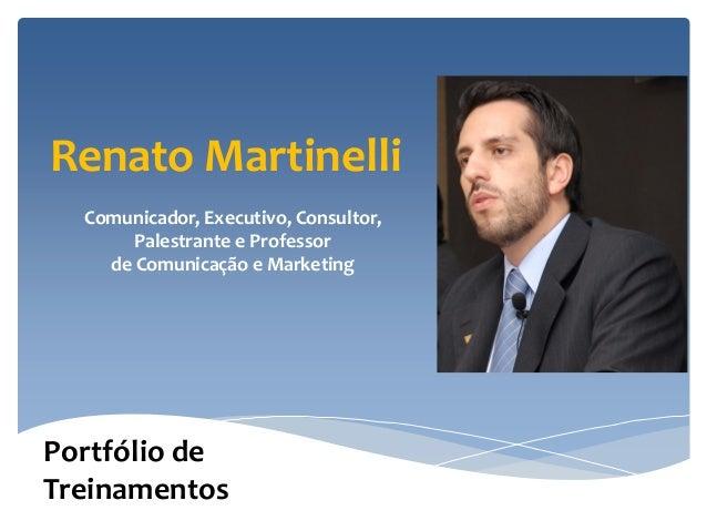 Renato Martinelli  Comunicador, Executivo, Consultor,       Palestrante e Professor    de Comunicação e MarketingPortfólio...