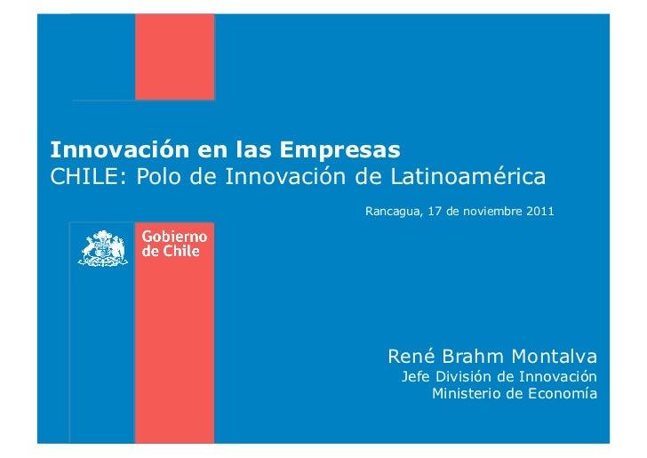 Innovación en las EmpresasCHILE: Polo de Innovación de Latinoamérica                          Rancagua, 17 de noviembre 20...