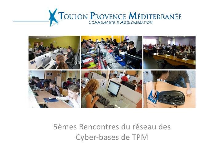 5èmes Rencontres du réseau des      Cyber-‐bases de TPM