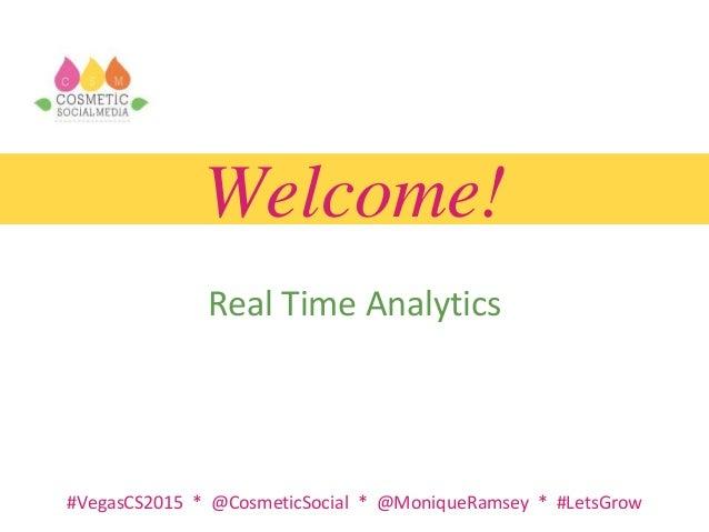 #VegasCS2015 * @CosmeticSocial * @MoniqueRamsey * #LetsGrow Welcome! Real Time Analytics