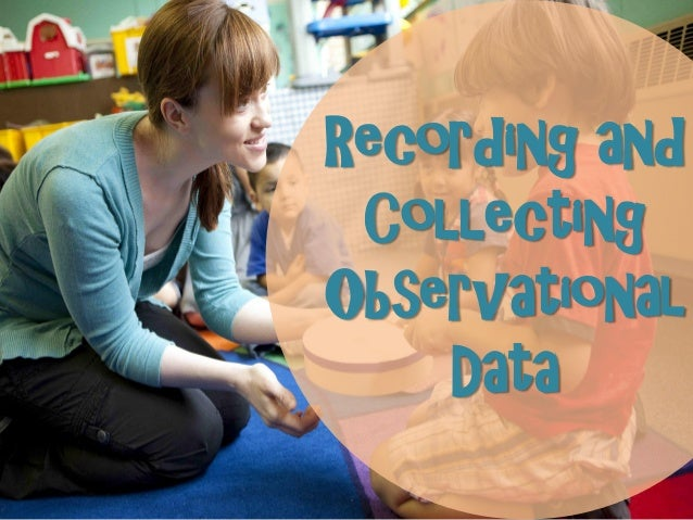 Recording and Collecting Observational Data